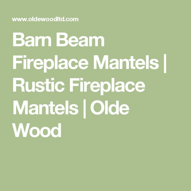 Barn Beam Fireplace Mantels | Rustic Fireplace Mantels | Olde Wood