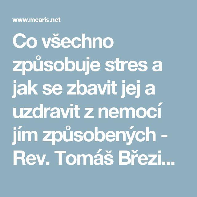 Co všechno způsobuje stres a jak se zbavit jej a uzdravit z nemocí jím způsobených - Rev. Tomáš Březina, DiS.