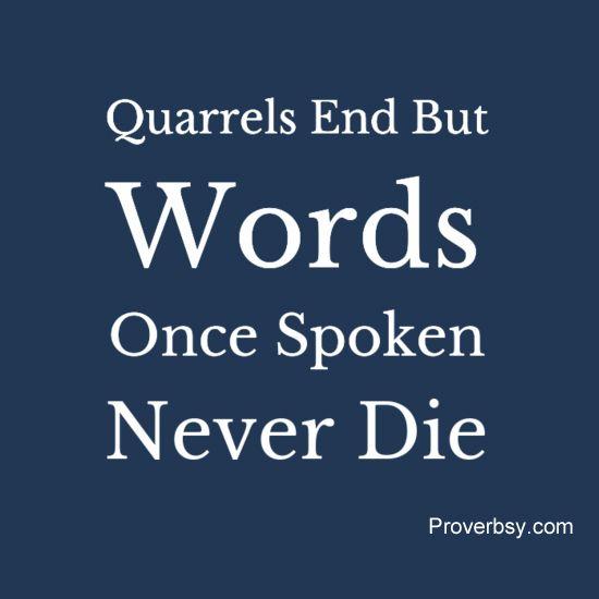 Quarrels End But Words Once Spoken Never Die