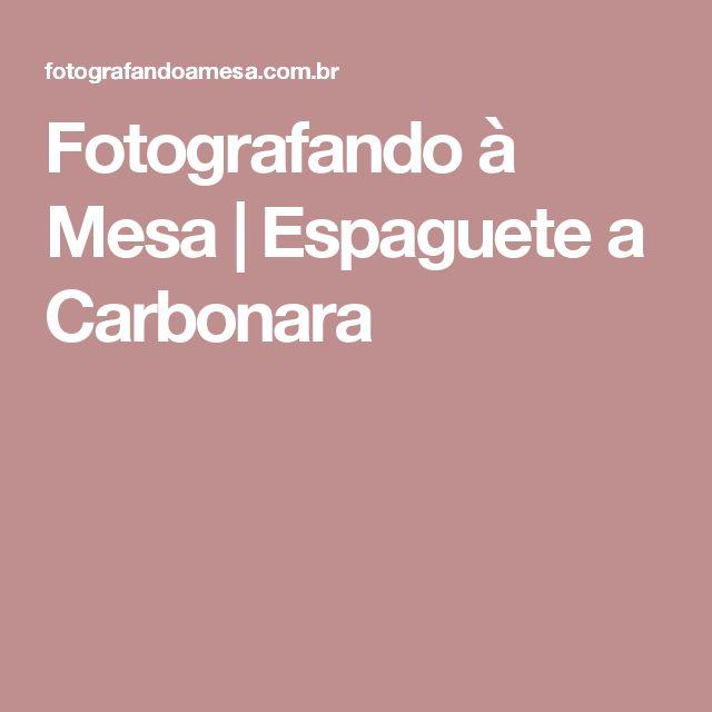 Fotografando à Mesa | Espaguete a Carbonara