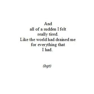 This perfectly describes me after I lost Belle Reve. I lost a part of me, and I was e x h a u s t e d.
