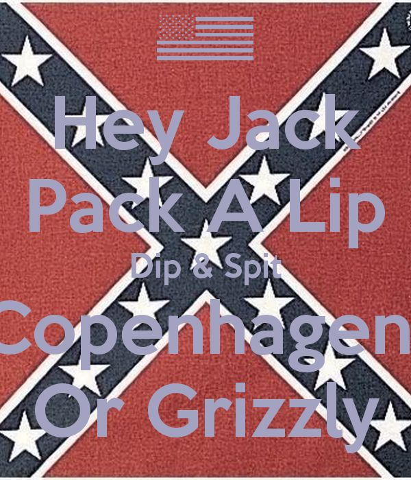 'Hey Jack Pack A Lip Dip & Spit Copenhagen Or Grizzly' Poster