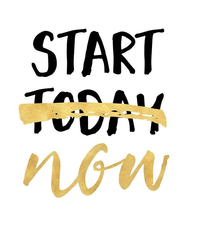 Start Now Not Today Motivational Quote Photographic Print By Deificusart Inspirational Quotes Wallpapers Pretty Quotes Positive Quotes