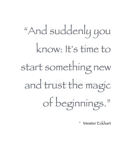 """. January . """"And suddenly you know: It's time to start something new and trust the magic of beginnings."""" ~ Meister Eckhart #Beginnings_Quote"""