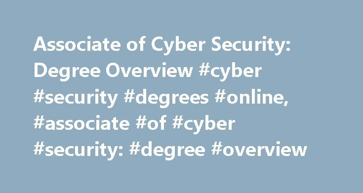 Associate of Cyber Security: Degree Overview #cyber #security #degrees #online, #associate #of #cyber #security: #degree #overview http://reply.nef2.com/associate-of-cyber-security-degree-overview-cyber-security-degrees-online-associate-of-cyber-security-degree-overview/  # Associate of Cyber Security: Degree Overview Essential Information In general, students looking to obtain and associate's degree in cyber security will go on to learn about the vulnerabilities of hardware and software…