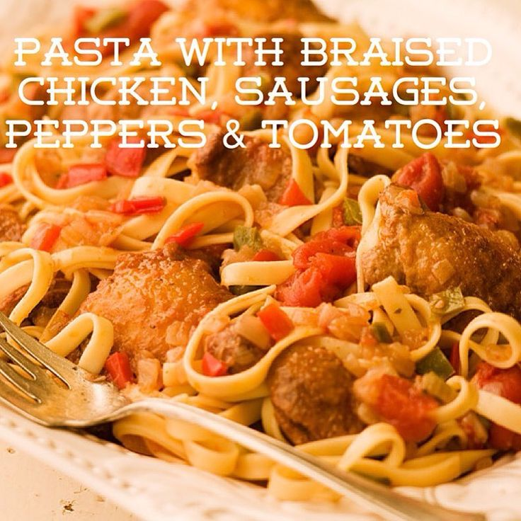 Recipe of the Day!> Pasta with Braised Chicken, Sausages, Peppers & Tomatoes> This is a hearty meal in a bowl!