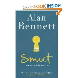 Smut: Two Unseemly Stories: Amazon.co.uk: Alan Bennett: Books