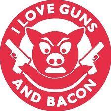 I Love Guns And Bacon Sticker AR15 GUNS NRA MAGPUL POLICE MAGPUL PIG 2A PISTOL
