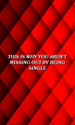 This Is Why You Aren't Missing Out By Being Single | Astro