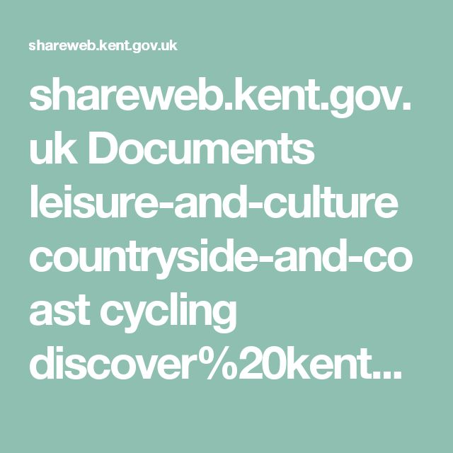 shareweb.kent.gov.uk Documents leisure-and-culture countryside-and-coast cycling discover%20kent%20by%20bike.pdf