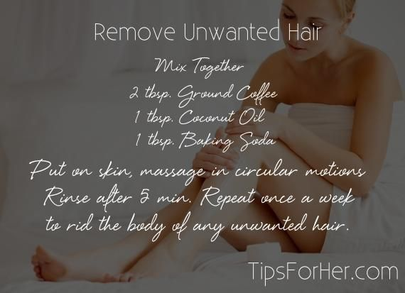 Remove unwanted body hair by mixing 2 tbsp. ground coffee with 1 tbsp. coconut oil and 1 tbsp. baking soda. Rinse with warm water after 5 min. Repeat once a week.