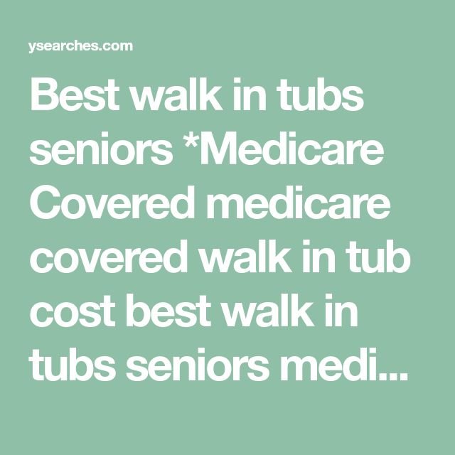Best Walk In Tubs Seniors Medicare Covered Medicare Covered Walk