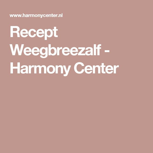 Recept Weegbreezalf - Harmony Center