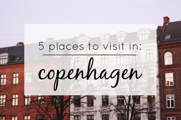 5 PLACES TO VISIT IN: Copenhagen