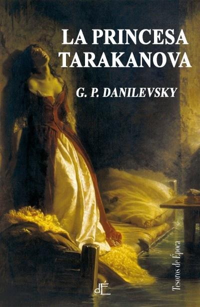 """""""La princesa Tarakanova"""" de Danilevsky (1829-1890), libro publicado por una editorial pequeña pero deliciosa si a uno le gusta viajar por los siglos XVIII, XIX y comienzos del XX, la editorial d´Época. """"El autor que perteneció a la típica burocracia rusa del siglo XIX, se especializó en escudriñar los rincones más oscuros de la historia rusa, siempre en busca de episodios singulares, extraños y tenebrosos, relegados al olvido"""" (texto extraído de la sobrecubierta del libro)."""