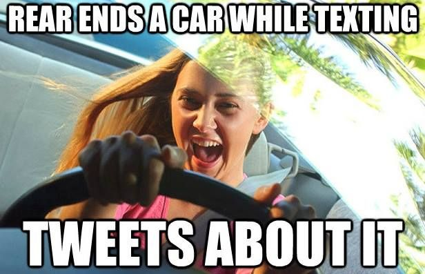 insurance memes  don u0026 39 t text and drive  tweet and drive or