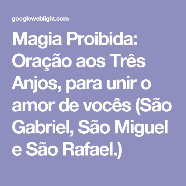 Magia Proibida: Oração aos Três Anjos, para unir o amor de vocês (São Gabriel, São Miguel e São Rafael.)
