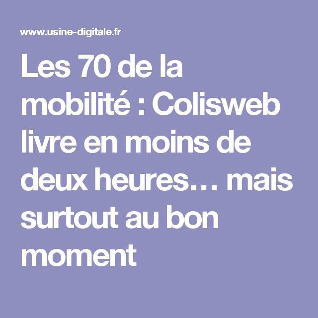 Les 70 de la mobilité : Colisweb livre en moins de deux heures… mais surtout au bon moment