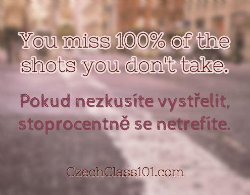You miss 100% of the shots you don't take. Pokud nezkusíte vystřelit, stoprocentně se netrefíte. Click here to learn more Czech phrases with our Vocabulary Lists: http://www.czechclass101.com/czech-vocabulary-lists/ #Czech #learnCzech #czechclass101 #Czechrepublic