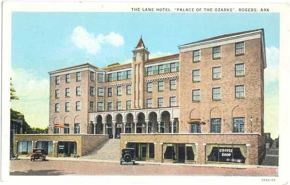 Lane Hotel Rogers Ar It Was Built In 1928 And Named For Little Rock Owner S A Advertised As The First Fireproof Building Arkan