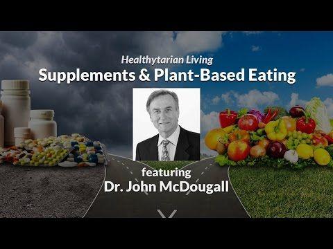Understanding Supplements (Vit D, Vit B12, Oils & Probiotics) with Dr. John McDougall - YouTube