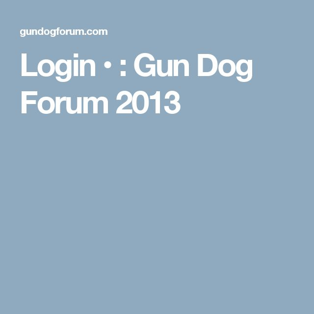 Login   •  : Gun Dog Forum 2013