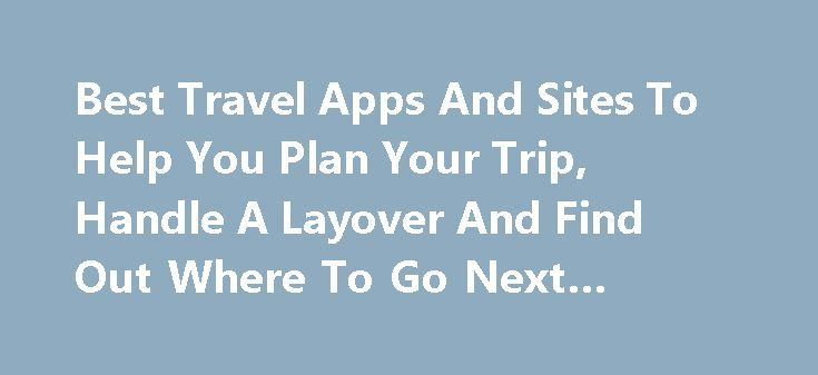 Best Travel Apps And Sites To Help You Plan Your Trip, Handle A Layover And Find Out Where To Go Next #maldives #travel http://travel.remmont.com/best-travel-apps-and-sites-to-help-you-plan-your-trip-handle-a-layover-and-find-out-where-to-go-next-maldives-travel/  #online travel sites # Best Travel Apps And Sites To Help You Plan Your Trip, Handle A Layover And Find Out Where To Go Next Getty There are so many excellent travel apps out there to help you find affordable airfare (here's…