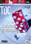 TDC N° 1098 - 15 juin 2015. Statistique et probabilités : La théorie probabiliste, qui propose un modèle mathématique s'appliquant aux situations aléatoires, n'a cessé de se développer depuis le XVIIe siècle. Ses applications sont aujourd'hui nombreuses dans les domaines de l'économie, de la sociologie et de la santé.