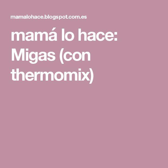 mamá lo hace: Migas (con thermomix)