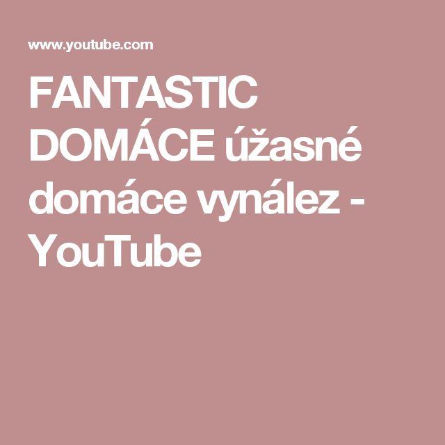 FANTASTIC DOMÁCE úžasné domáce vynález - YouTube