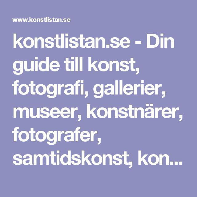 konstlistan.se - Din guide till konst, fotografi, gallerier, museer, konstnärer, fotografer, samtidskonst, konsthistoria m.m.