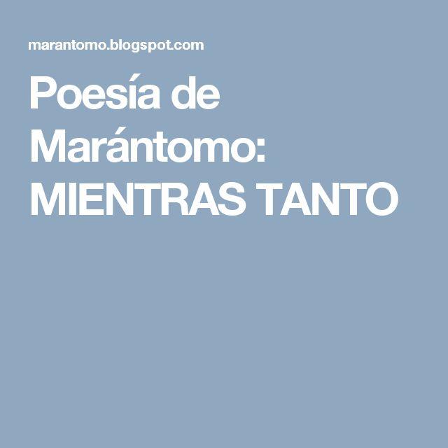 Poesía de Marántomo: MIENTRAS TANTO