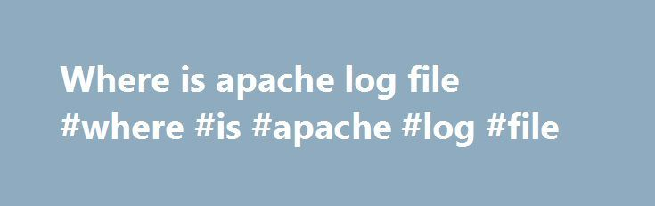Where is apache log file #where #is #apache #log #file http://omaha.remmont.com/where-is-apache-log-file-where-is-apache-log-file/  # These licenses help us achieve our goal of providing reliable and long-lived software products through collaborative open source software development. In all cases, contributors retain full rights to use their original contributions for any other purpose outside of Apache while providing the ASF and its projects the right to distribute and build upon their…