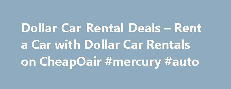 Dollar Car Rental Deals – Rent a Car with Dollar Car Rentals on CheapOair #mercury #auto http://auto.nef2.com/dollar-car-rental-deals-rent-a-car-with-dollar-car-rentals-on-cheapoair-mercury-auto/  #dollar auto rental # Dollar Car Rentals – Book Now & Save Rent a Car with Dollar Rent a Car Book a Dollar car rental with CheapOair. Planning your next family vacation or business trip has never been easier with the company's car rental travel partner program featuring convenient online airline…