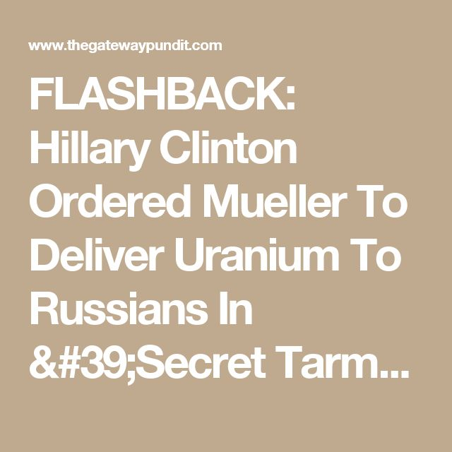 FLASHBACK: Hillary Clinton Ordered Mueller To Deliver Uranium To Russians In 'Secret Tarmac Meeting'