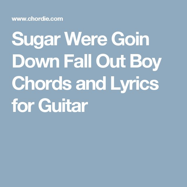 Sugar Were Goin Down Fall Out Boy Chords and Lyrics for Guitar