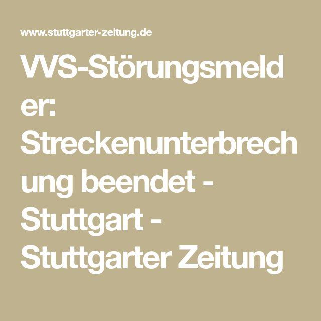 VVS-Störungsmelder: Streckenunterbrechung beendet - Stuttgart - Stuttgarter Zeitung