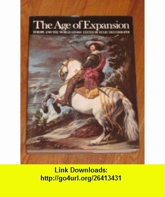 The Age of Expansion Europe and the World 1559-1660 Hugh Trevor-Roper ,   ,  , ASIN: B0000COB6P , tutorials , pdf , ebook , torrent , downloads , rapidshare , filesonic , hotfile , megaupload , fileserve