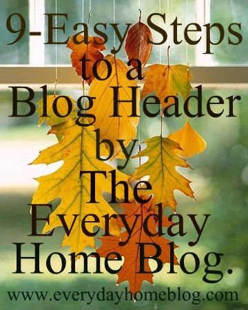 Use these 9-Easy Steps for Creating a Blog Header by The Everyday Home Blog: Blog Betterment, Blog Builder, 9 Easy Steps, Blog Design, Creating A Blog, Blog Headers, 9 Steps