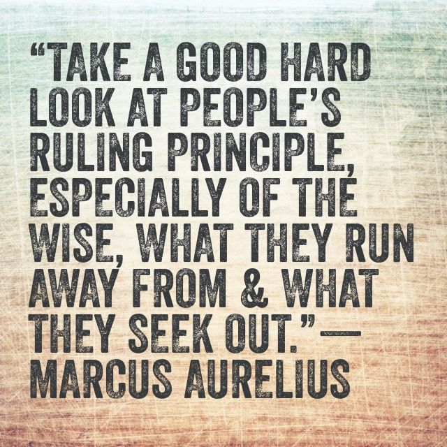 """""""Take a good hard look at people's ruling principle, especially of the wise, what they run away from & what they seek out.""""—Marcus Aurelius  #success #hustle #entrepreneur #quote #happiness #coach #executivecoach #ceo #dallas"""