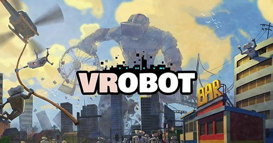 The city sized robo smash em up VRobot is out now on Steam Early Access for HTC Vive