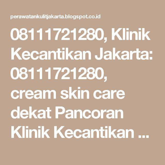 08111721280, Klinik Kecantikan Jakarta: 08111721280, cream skin care dekat Pancoran Klinik Kecantikan dr Aisyiah