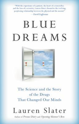 Blue Dreams: the Science and the Story of the Drugs That Changed Our Minds by Lauren Slater