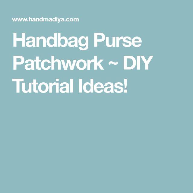Handbag Purse Patchwork ~ DIY Tutorial Ideas!