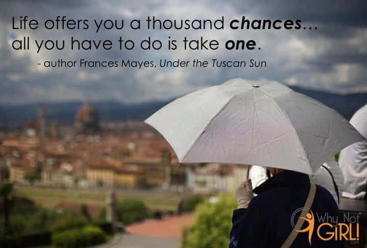 Why Not Girl! // Inspirational Quote - Under the Tuscan Sun author Frances Mayes on Taking Chances // Photo Courtesy: Corbis Images