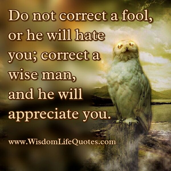 Dont Correct A Fool Or He Will Hate You Inspirational