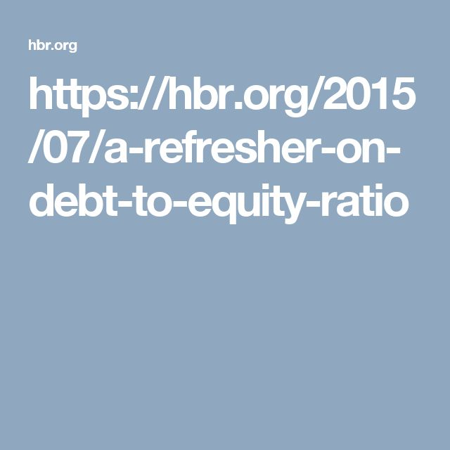 https://hbr.org/2015/07/a-refresher-on-debt-to-equity-ratio