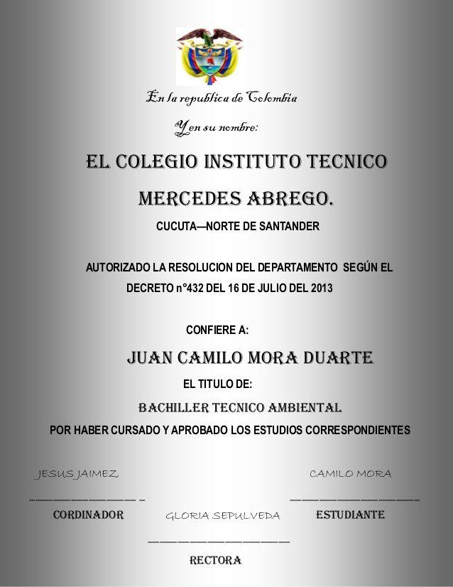 En la republica de Colombia Y en su nombre: EL COLEGIO INSTITUTO TECNICO MERCEDES ABREGO. CUCUTA—NORTE DE SANTANDER AUTORI...