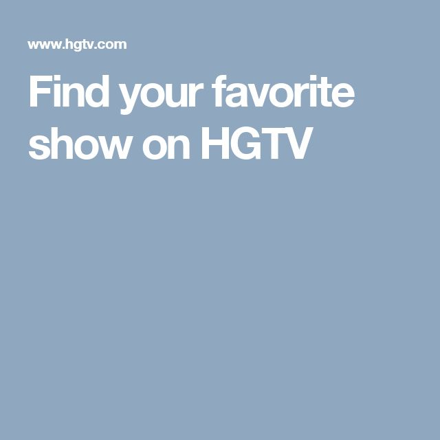Find your favorite show on HGTV