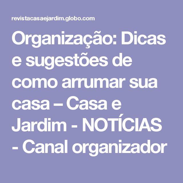 Organização: Dicas e sugestões de como arrumar sua casa – Casa e Jardim - NOTÍCIAS - Canal organizador
